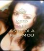 KEEP CALM & ASTA OLA Pano MOU - Personalised Poster A4 size