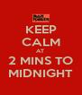 KEEP CALM AT  2 MINS TO MIDNIGHT - Personalised Poster A4 size