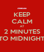 KEEP CALM AT 2 MINUTES TO MIDNIGHT - Personalised Poster A4 size
