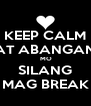 KEEP CALM AT ABANGAN  MO SILANG MAG BREAK - Personalised Poster A4 size