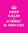 KEEP CALM AT AYERST & GRACES - Personalised Poster A4 size