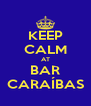 KEEP CALM AT BAR CARAÍBAS - Personalised Poster A4 size