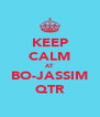 KEEP CALM AT BO-JASSIM QTR - Personalised Poster A4 size