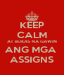 KEEP CALM AT BUKAS NA GAWIN ANG MGA  ASSIGNS - Personalised Poster A4 size