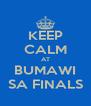 KEEP CALM AT BUMAWI SA FINALS - Personalised Poster A4 size