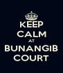 KEEP CALM AT BUNANGIB COURT - Personalised Poster A4 size