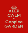 KEEP CALM at Coppice GARDEN - Personalised Poster A4 size