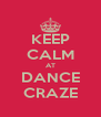 KEEP CALM AT DANCE CRAZE - Personalised Poster A4 size