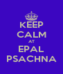 KEEP CALM AT EPAL PSACHNA - Personalised Poster A4 size