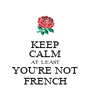 KEEP CALM AT LEAST YOU'RE NOT FRENCH - Personalised Poster A4 size