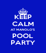 KEEP CALM AT MANOLO'S POOL PARTY - Personalised Poster A4 size