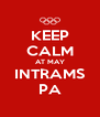 KEEP CALM AT MAY INTRAMS PA - Personalised Poster A4 size