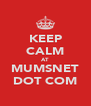 KEEP CALM AT MUMSNET DOT COM - Personalised Poster A4 size