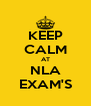 KEEP CALM AT NLA EXAM'S - Personalised Poster A4 size