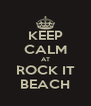 KEEP CALM AT ROCK IT BEACH - Personalised Poster A4 size