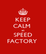 KEEP CALM  at SPEED FACTORY  - Personalised Poster A4 size