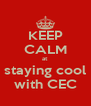 KEEP CALM at staying cool with CEC - Personalised Poster A4 size