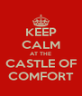 KEEP CALM AT THE CASTLE OF COMFORT - Personalised Poster A4 size