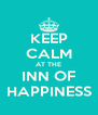 KEEP CALM AT THE INN OF HAPPINESS - Personalised Poster A4 size