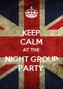 KEEP CALM AT THE NIGHT GROUP PARTY - Personalised Poster A4 size