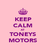KEEP CALM AT TONEYS MOTORS - Personalised Poster A4 size