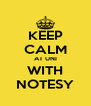 KEEP CALM AT UNI WITH NOTESY - Personalised Poster A4 size
