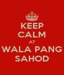 KEEP CALM AT WALA PANG SAHOD - Personalised Poster A4 size