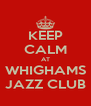KEEP CALM AT WHIGHAMS JAZZ CLUB - Personalised Poster A4 size