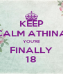 KEEP CALM ATHINA YOU'RE FINALLY 18 - Personalised Poster A4 size