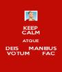 KEEP CALM ATQUE DEIS     MANIBUS VOTUM      FAC - Personalised Poster A4 size
