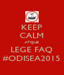 KEEP CALM ATQUE LEGE FAQ #ODISEA2015 - Personalised Poster A4 size