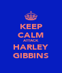 KEEP CALM ATTACK HARLEY GIBBINS - Personalised Poster A4 size