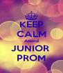 KEEP CALM Attend JUNIOR  PROM - Personalised Poster A4 size