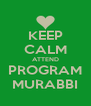 KEEP CALM ATTEND PROGRAM MURABBI - Personalised Poster A4 size