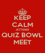 KEEP CALM ATTEND QUIZ BOWL MEET - Personalised Poster A4 size