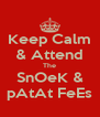 Keep Calm & Attend The SnOeK & pAtAt FeEs - Personalised Poster A4 size