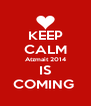 KEEP CALM Atzmait 2014 IS COMING  - Personalised Poster A4 size