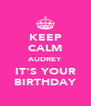 KEEP CALM AUDREY IT'S YOUR BIRTHDAY - Personalised Poster A4 size