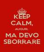 KEEP CALM, AUGURI, MA DEVO SBORRARE - Personalised Poster A4 size