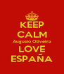 KEEP CALM Augusto Oliveira LOVE ESPAÑA - Personalised Poster A4 size