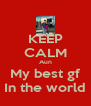 KEEP CALM Aun My best gf In the world - Personalised Poster A4 size