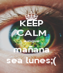 KEEP CALM aunque mañana sea lunes;( - Personalised Poster A4 size
