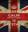 KEEP CALM AUNTIE CLAIRE IS ON STAGE - Personalised Poster A4 size