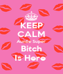 KEEP CALM Auntie Super Bitch Is Here  - Personalised Poster A4 size