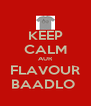KEEP CALM AUR FLAVOUR BAADLO  - Personalised Poster A4 size