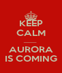 KEEP CALM ______ AURORA IS COMING - Personalised Poster A4 size