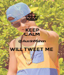 KEEP CALM @AustinMahon WILL TWEET ME  - Personalised Poster A4 size