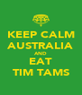 KEEP CALM AUSTRALIA AND EAT TIM TAMS - Personalised Poster A4 size