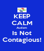 KEEP CALM Autism Is Not Contagious! - Personalised Poster A4 size