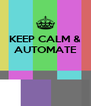 KEEP CALM & AUTOMATE    - Personalised Poster A4 size